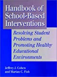Handbook of school-based interventions :  resolving student problems and promoting healthy educational environments /