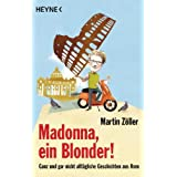 """Madonna, ein Blonder!: Ganz und gar nicht allt�gliche Geschichten aus Romvon """"Martin Z�ller"""""""