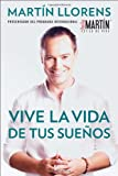 Vive la vida de tus suenos (Live the life of Your Dreams): Tu guia al exito y la felicidad (Spanish Edition)