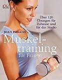 Muskeltraining für Frauen: Über 120 Übungen für zu Hause und für das Studio - Joan Pagano