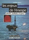 echange, troc Ludovic Mons - Les enjeux de l'énergie : Pétrole, nucléaire, et après ?