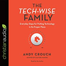 The Tech-Wise Family: Everyday Steps for Putting Technology in Its Proper Place | Livre audio Auteur(s) : Andy Crouch, Amy Crouch - Foreword Narrateur(s) : Andy Crouch, Amy Crouch - Foreword