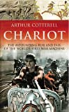 The Chariot: The Astounding Rise & Fall of the World's First War Machine (0712669426) by ARTHUR COTTERELL