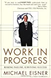 Work in Progress: Risking Failure, Surviving Success (0786885076) by Michael D. Eisner