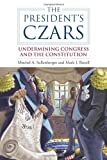 The Presidents Czars: Undermining Congress and the Constitution (Studies in Government and Public Policy)