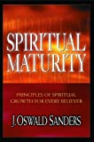Spiritual Maturity: Principles of Spiritual Growth for Every Believer (0802467946) by Sanders, J. Oswald