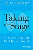Taking the Stage: How Women Can Speak Up, Stand Out, and Suc...