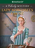 img - for Lady Margaret's Ghost: A Felicity Mystery (American Girl Mysteries) book / textbook / text book