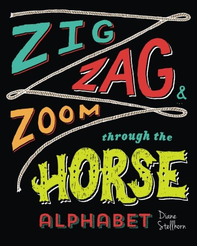 Zig, Zag, and Zoom through the Horse Alphabet: Horse Lovers Learn Horsemanship