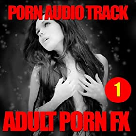 From the Album Adult Porn Fx 1 (Adult, Sex Sounds, Porn Sound Effect ...: http://www.amazon.co.uk/Adult-Sounds-Effect-Orgasm-Explicit/dp/B005B2SUUE