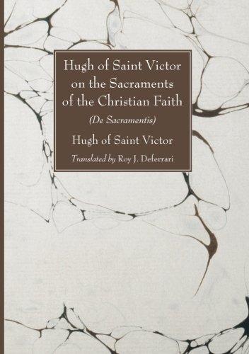 Hugh of Saint Victor on the Sacraments of the Christian Faith: De Sacramentis