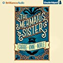 The Mermaid's Sister (       UNABRIDGED) by Carrie Anne Noble Narrated by Kate Rudd