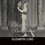 The Chandelier Ballroom   Elizabeth Lord
