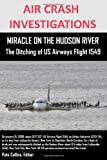 Editor Pete Collins AIR CRASH INVESTIGATIONS MIRACLE ON THE HUDSON RIVER The Ditching of US Airways Flight 1549