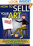 How to Sell Your Art: Discover How to...