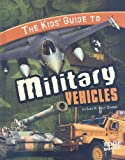 The Kids Guide to Military Vehicles (Kids Guides)