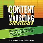 Content Marketing Strategies: How Delivering Sensational Value Can Help You Build a Digital Media Empire |  Entrepreneur Publishing