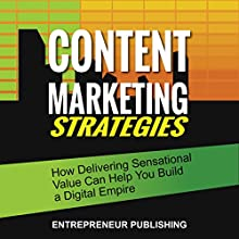Content Marketing Strategies: How Delivering Sensational Value Can Help You Build a Digital Media Empire (       UNABRIDGED) by Entrepreneur Publishing Narrated by Kirk Hanley