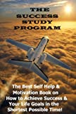 The Success Study Program: The Best Self Help & Motivation Book on How to Achieve Success & your Life Goals in the shortest possible time! GÜNSTIG