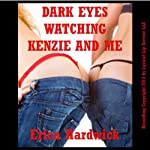 Dark Eyes Watching Kenzie and Me: A First Lesbian Sex MFF Threesome Erotica Story (Threesome Sex) | Erika Hardwick