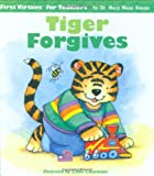 Tiger Forgives (First Virtues for Toddlers)
