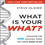 What is Your WHAT?: Discover the One Amazing Thing You Were Born to Do | Steve Olsher