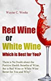 img - for Red Wine or White Wine - Which is Best for You?: There is No Doubt about the Positive Health Benefits of Wine, But is Red Wine or White Wine Better for You and Why? book / textbook / text book