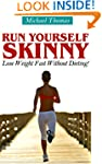 Run Yourself Skinny: Lose Weight Fast...