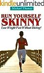 Run Yourself Skinny: Lose Weight Fast...