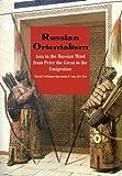 "David Schimmelpenninck van der Oye, ""Russian Orientalism"" (Yale UP, 2010)"