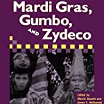 Mardi Gras, Gumbo, and Zydeco: Readings in Louisiana Culture | Marcia Gaudet,James C. McDonald