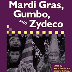 Mardi Gras, Gumbo, and Zydeco: Readings in Louisiana Culture | [Marcia Gaudet, James C. McDonald]