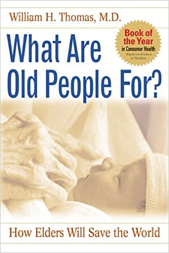 What Are Old People For?: How Elders Will Save the World written by William H. Thomas