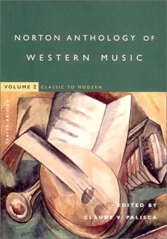 The Norton Anthology of Western Music, Vol. 2: Classic to Modern, 4th Edition Claude V. Palisca