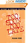 Too Soon Too Late: History in Popular...