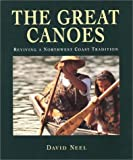 The Great Canoes: Reviving a Northwest Coast Tradition (1550541854) by David Neel