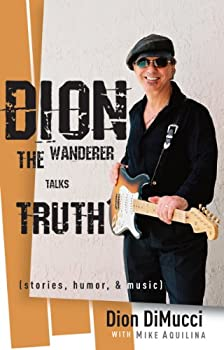 dion: the wanderer talks truth: (stories. humor and music) - mike aquilina and dion dimucci