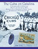 img - for Cubs on Catalina: A Scrapbookful of Memories about a 30-Year Love Affair Between One of Baseball's Classic Team & California's Most Fanciful Isle book / textbook / text book