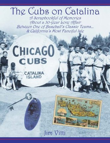 The Cubs on Catalina: A Scrapbookful of Memories About a 30-Year Love Affair Between One of Baseball's Classic Teams & California's Most Fanciful Isle
