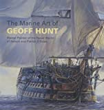 The Marine Art of Geoff Hunt: Master Painter of the Naval World of Nelson and Patrick OBrian (Maritime)