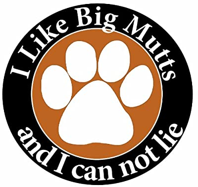 """I Like Big Mutts and I Cannot Lie"" Car Magnet Funny Quote and Paw Print In The Center Covered In High Quality UV Gloss For Weather and Fading Protection Circle Shaped Magnet Measures 5.25 Inches Diameter"