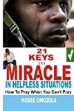 img - for 21 Keys To Miracle In Helpless Situations: How To Pray When You Can?t Pray book / textbook / text book