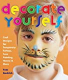 Tom Andrich Decorate Yourself: Cool Designs for Temporary Tattoos, Face Painting, Henna and More