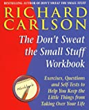 """The """" Don't Sweat the Small Stuff...and it's All Small Stuff: Workbook: Exercises, Questions and Self-tests to Help You Keep the Little Things from Taking Over Your Life (0340738332) by Carlson, Richard"""