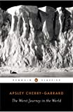 The Worst Journey in the World (Penguin Classics) (0143039385) by Apsley Cherry-Garrard