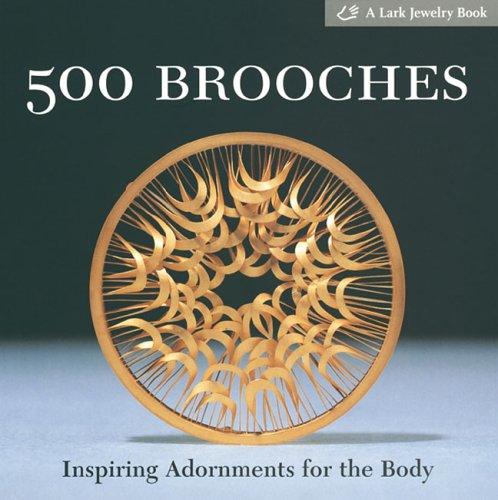 500 Brooches: Inspiring Adornments for the Body [A Lark Jewelry Book]