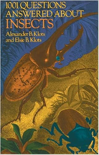 1001 Questions Answered About Insects written by Alexander B. Klots