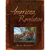 The Real History of the American Revolution: A New Look at the Past (Real History Series) ~ Alan Axelrod