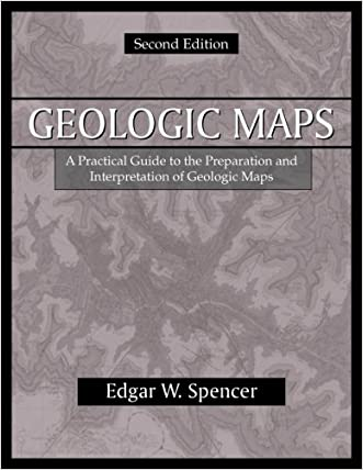 Geologic Maps: A Practical Guide to the Preparation And Interpretation of Geologic Maps