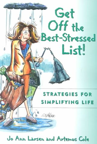 Get Off the Best Stressed List:: Strategies for Simplifying Life, Jo Ann Larsen